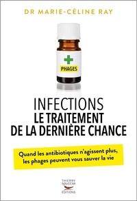 Marie-Céline Ray - Infections - Le traitement de la dernière chance - Quand les antibiotiques n'agissent plus, les phages peuvent sauver la vie.
