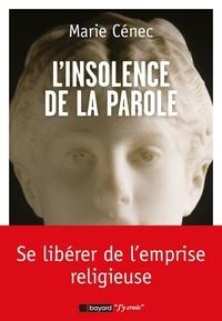 Marie Cénec - L'insolence de la parole.