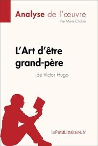 Marie Chabin et  lePetitLitteraire - L'Art d'être grand-père de Victor Hugo (Analyse de l'oeuvre) - Comprendre la littérature avec lePetitLittéraire.fr.