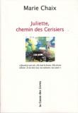 Marie Chaix - Juliette, chemin des Cerisiers.