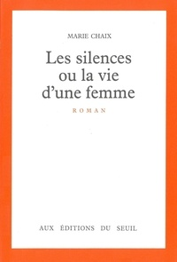 Marie Chaix - Les silences ou la vie d'une femme.
