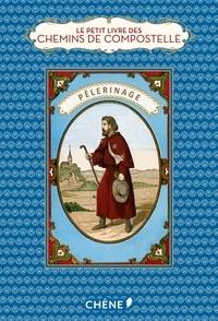 Le petit livre des chemins de Compostelle - Marie Chamberlain |