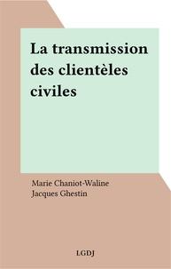 Marie Chaniot-Waline - La transmission des clientèles civiles.