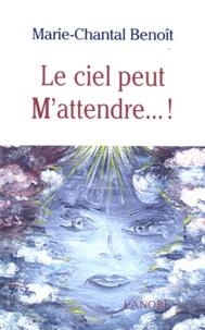 Le ciel peut M'attendre - Marie-Chantal Benoît |