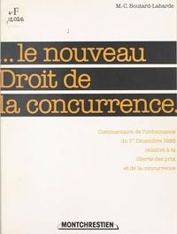 Marie-Chantal Boutard-Labarde - Le Nouveau Droit de la concurrence - Commentaire de l'ordonnance du 1er décembre relative à la liberté des prix et de la concurrence.