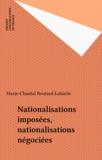 Marie-Chantal Boutard-Labarde - Nationalisations imposées, nationalisations négociées.