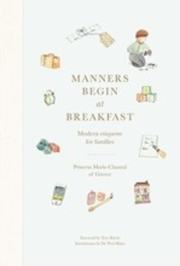 Marie-Chantal Claire Miller - Manners begin at breakfast - Modern etiquette for families.