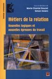 Marie-Chantal Doucet et Simon Viviers - Métiers de la relation - Nouvelles logiques et nouvelles épreuves du travail.