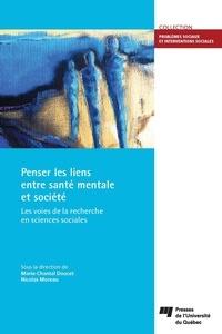 Marie-Chantal Doucet et Nicolas Moreau - Penser les liens entre santé mentale et société - Les voies de la recherche en sciences sociales.