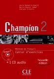Marie-Chantal Kempf et Evelyne Siréjols - Champion 2, méthode de français - Cahier d'exercices avec les corrigés. 1 CD audio