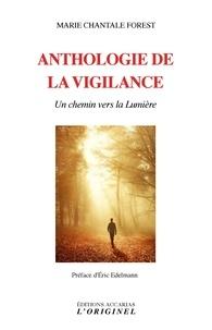 Marie Chantale Forest - Anthologie de la vigilance - Un chemin vers la lumière.