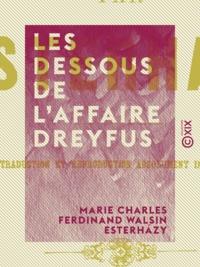 Marie Charles Ferdinand Walsin Esterházy - Les Dessous de l'affaire Dreyfus.