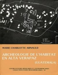 Marie-Charlotte Arnauld - Archéologie de l'habitat en alta Verapaz, Guatemala.