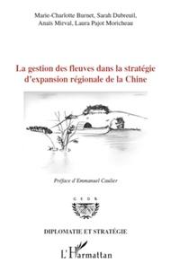 Marie-Charlotte Burnet et Sarah Dubreuil - La gestion des fleuves dans la stratégie d'expansion régionale de la Chine.