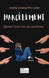 Marie-Charlotte Clerf - Harcèlement - Quand l'école vire au cauchemar.