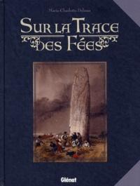 Marie-Charlotte Delmas - Sur la Trace des Fées.