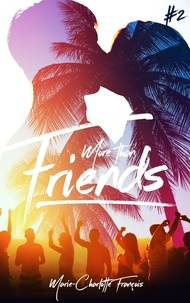 Marie-Charlotte François - Friends Tome 2 : More than friends.