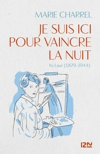 Marie Charrel - Je suis ici pour vaincre la nuit - Yo Laur (1879-1944).