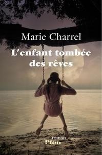 Marie Charrel - L'enfant tombée des rêves.
