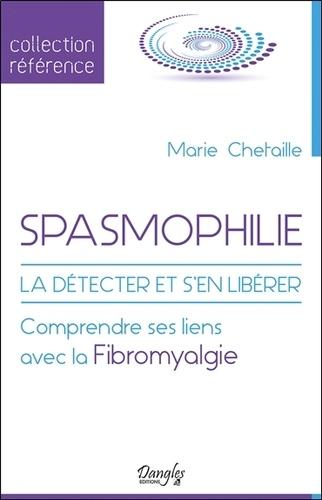 Spasmophilie. La détecter et s'en libérer - Comprendre ses liens avec la fibromyalgie