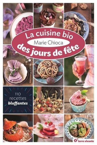 Marie Chioca - La cuisine bio des jours de fête - 110 recettes bluffantes.
