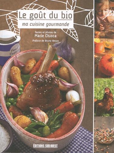 Marie Chioca - Le goût du bio - Ma cuisine gourmande.