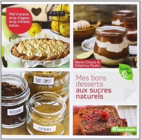 Marie Chioca et Delphine Paslin - Mes bons desserts aux sucres naturels.