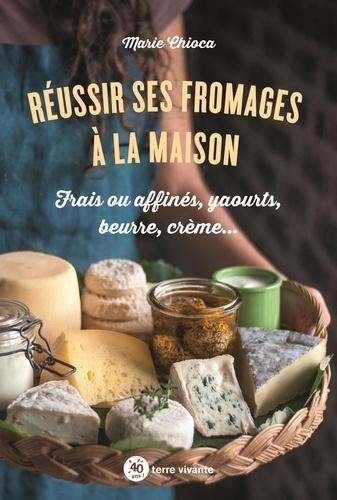 Réussir ses fromages à la maison. Frais ou affinés, yaourts, beurre, crème…