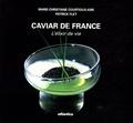 Marie-Christiane Courtioux-Icre et Patrick Flet - Caviar de France - L'élixir de vie.