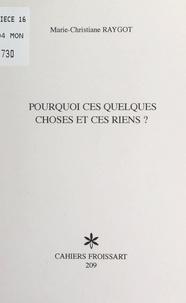 Marie Christiane Raygot et Jean Dauby - Pourquoi ces quelques choses et ces riens ?.