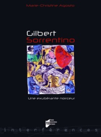 Marie-Christine Agosto - Gilbert Sorrentino - Une exubérante noirceur.