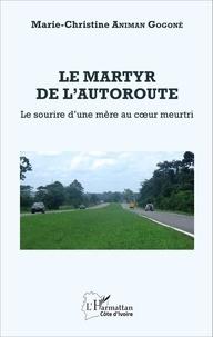 Marie-Christine Anima Gogoné - Le martyr de l'autoroute - Le sourire d'une mère au coeur meurtri.