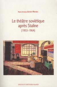 Marie-Christine Autant-Mathieu - Le théâtre soviétique après Staline (1953-1964).