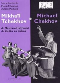 Marie-Christine Autant-Mathieu - Mikhaïl Tchekhov / Michael Chekhov - De Moscou à Hollywood, du théâtre au cinéma.