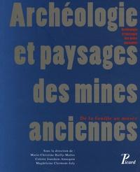 Marie-Christine Bailly-Maître et Colette Jourdain-Annequin - Archéologie et paysages des mines anciennes - De la fouille au musée.