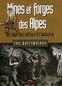 Marie-Christine Bailly-Maître - Mines et forges des Alpes - De l'âge des métaux à l'industrie.