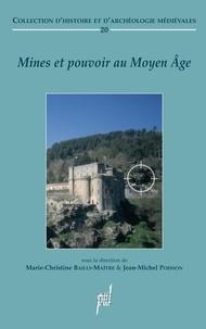 Marie-Christine Bailly-Maître et Jean-Michel Poisson - Mines et pouvoir au Moyen Age.