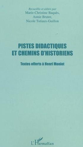 Marie-Christine Baquès et Annie Bruter - Pistes didactiques et chemins d'historiens - Textes offerts à Henri Moniot.