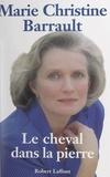 Marie-Christine Barrault - Le cheval dans la pierre.