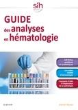 Marie-Christine Bené et Patricia Martinez-Aguilar - Guide des analyses en hématologie.