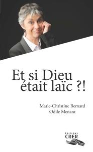 Marie-Christine Bernard et Odile Menant - Et si dieu était laïc ?!.