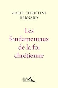Marie-Christine Bernard - Les fondamentaux de la foi chrétienne - Une énergie spirituelle de terre et de ciel.