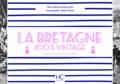 Marie-Christine Biet et Olivier Bouze - La Bretagne 100 % vintage à travers la carte postale ancienne.
