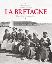 Marie-Christine Biet - La Bretagne - A travers la carte postale ancienne.