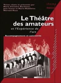 Marie-Christine Bordeaux et Jean Caune - Le Théâtre des amateurs et l'expérience de l'art - Accompagnement et autonomie.