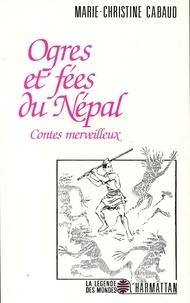 Marie-Christine Cabaud - Ogres et fées au Népal : contes merveilleux.