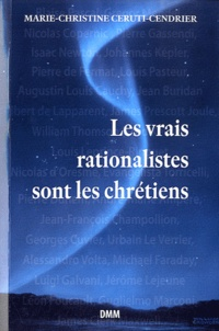 Marie-Christine Ceruti-Cendrier - Les vrais rationalistes sont les chrétiens.