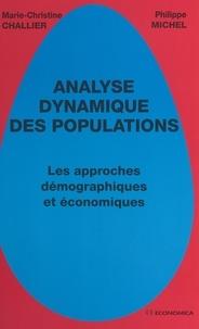 Marie-Christine Challier et Philippe Michel - Analyse dynamique des populations - Les approches démographiques et économiques.