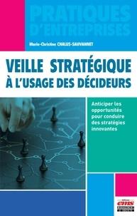 Marie-Christine Chalus-Sauvannet - Veille stratégique à l'usage des décideurs - Anticiper les opportunités pour conduire des stratégies innovantes.