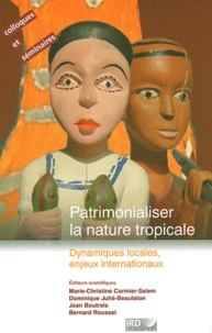 Marie-Christine Cormier-Salem et Dominique Juhé-Beaulaton - Patrimonialiser la nature tropicale - Dynamiques locales, enjeux internationaux.